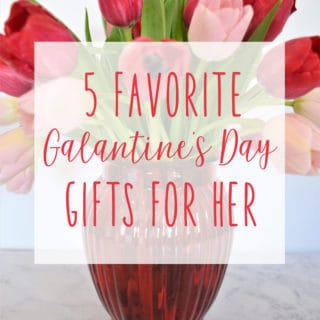 galantines day gifts for her {5 favorites}