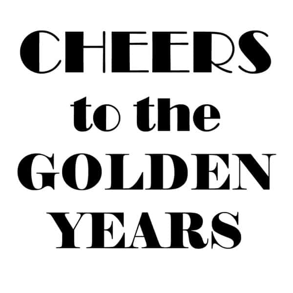 CHEERS to the golden years printable